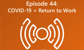 COVID-19 + Return to Work – Episode 44
