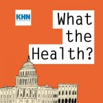 KHN's 'What the Health?': Health Care as Infrastructure